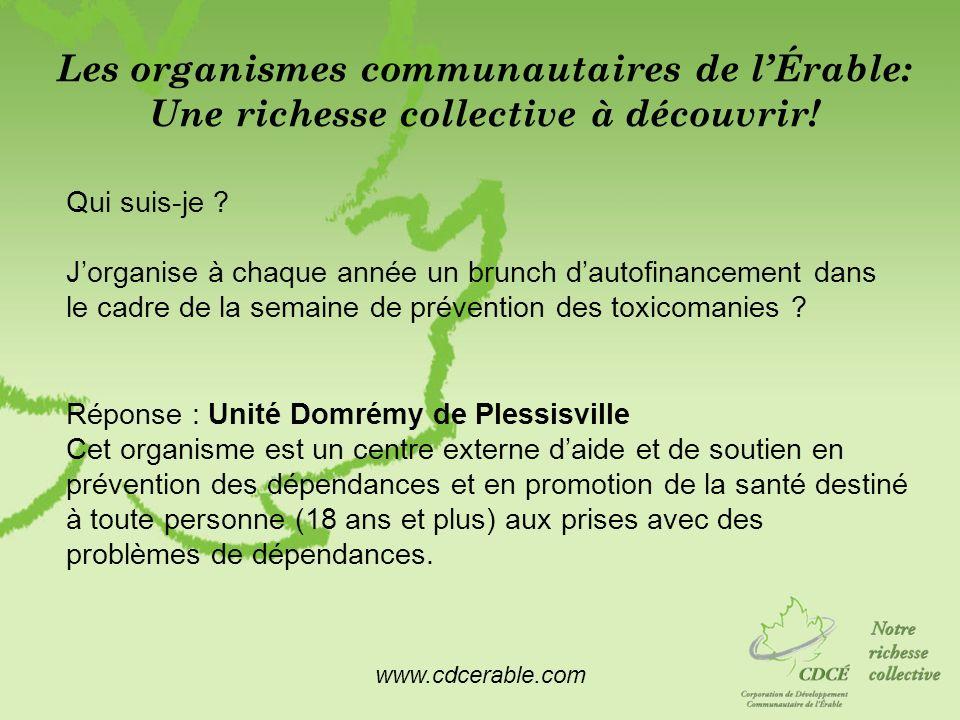 www.cdcerable.com Les organismes communautaires de lÉrable: Une richesse collective à découvrir! Qui suis-je ? Jorganise à chaque année un brunch daut