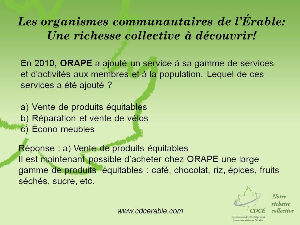 www.cdcerable.com Les organismes communautaires de lÉrable: Une richesse collective à découvrir! En 2010, ORAPE a ajouté un service à sa gamme de serv