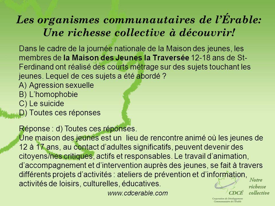 www.cdcerable.com Les organismes communautaires de lÉrable: Une richesse collective à découvrir! Dans le cadre de la journée nationale de la Maison de