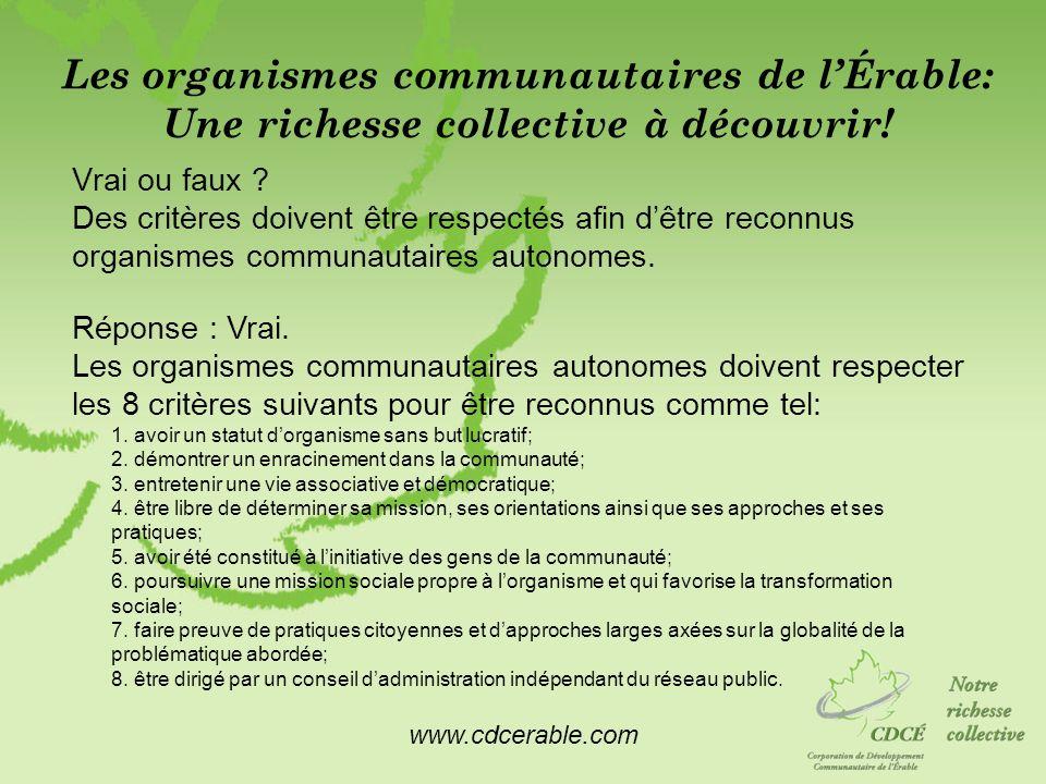 www.cdcerable.com Les organismes communautaires de lÉrable: Une richesse collective à découvrir! Vrai ou faux ? Des critères doivent être respectés af