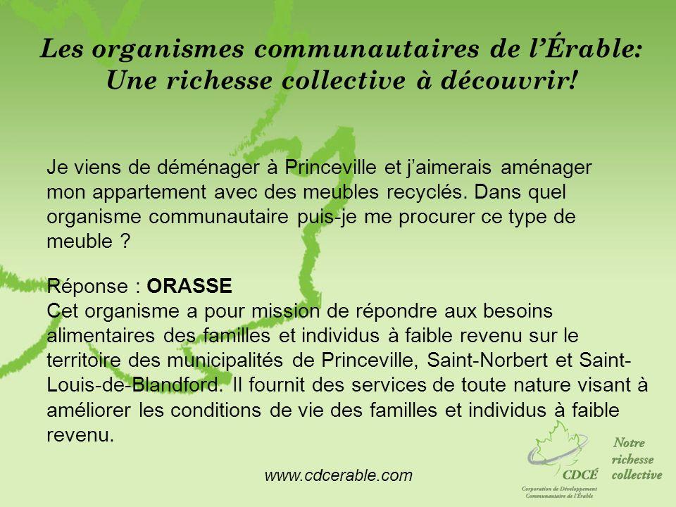 www.cdcerable.com Les organismes communautaires de lÉrable: Une richesse collective à découvrir! Je viens de déménager à Princeville et jaimerais amén