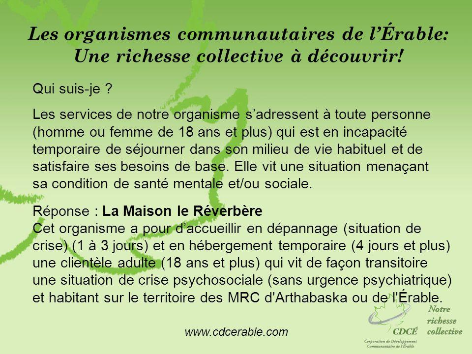 www.cdcerable.com Les organismes communautaires de lÉrable: Une richesse collective à découvrir! Qui suis-je ? Les services de notre organisme sadress