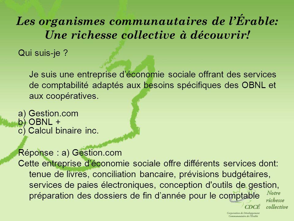 Les organismes communautaires de lÉrable: Une richesse collective à découvrir! Qui suis-je ? Je suis une entreprise déconomie sociale offrant des serv