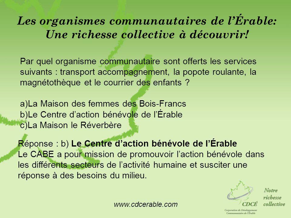 www.cdcerable.com Les organismes communautaires de lÉrable: Une richesse collective à découvrir! Par quel organisme communautaire sont offerts les ser