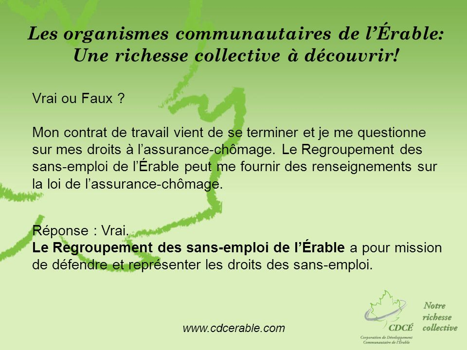 www.cdcerable.com Les organismes communautaires de lÉrable: Une richesse collective à découvrir! Vrai ou Faux ? Mon contrat de travail vient de se ter