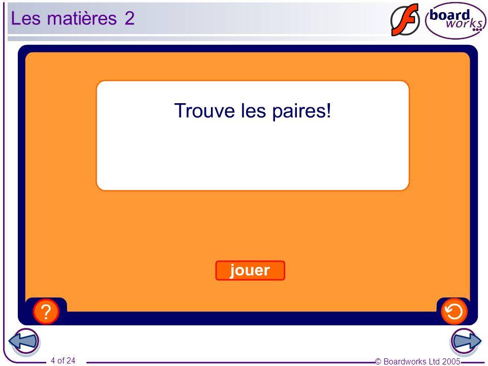 © Boardworks Ltd 2005 5 of 24 Les matières 3