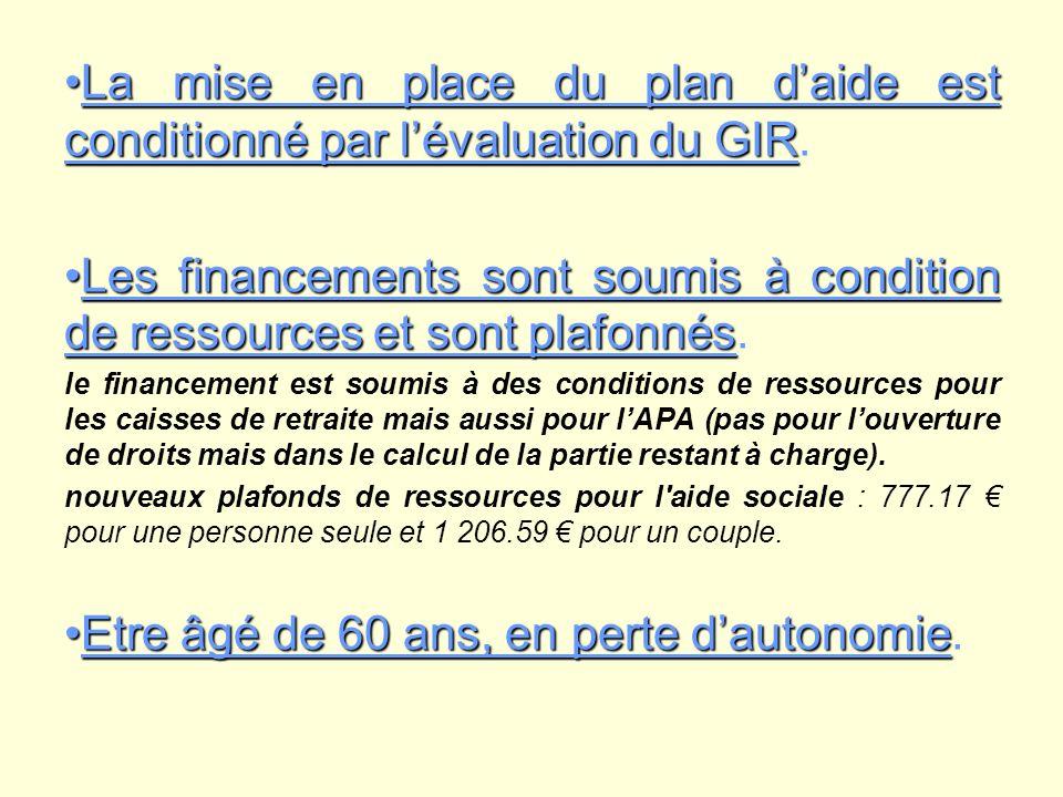 La mise en place du plan daide est conditionné par lévaluation du GIRLa mise en place du plan daide est conditionné par lévaluation du GIR. Les financ