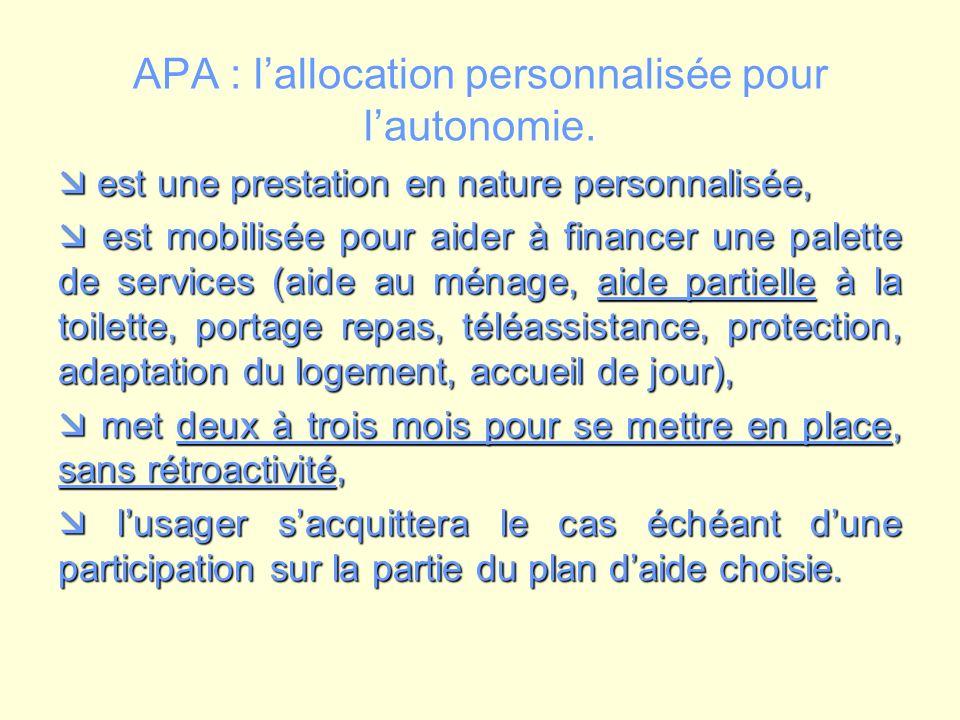 APA : lallocation personnalisée pour lautonomie. est une prestation en nature personnalisée, est une prestation en nature personnalisée, est mobilisée