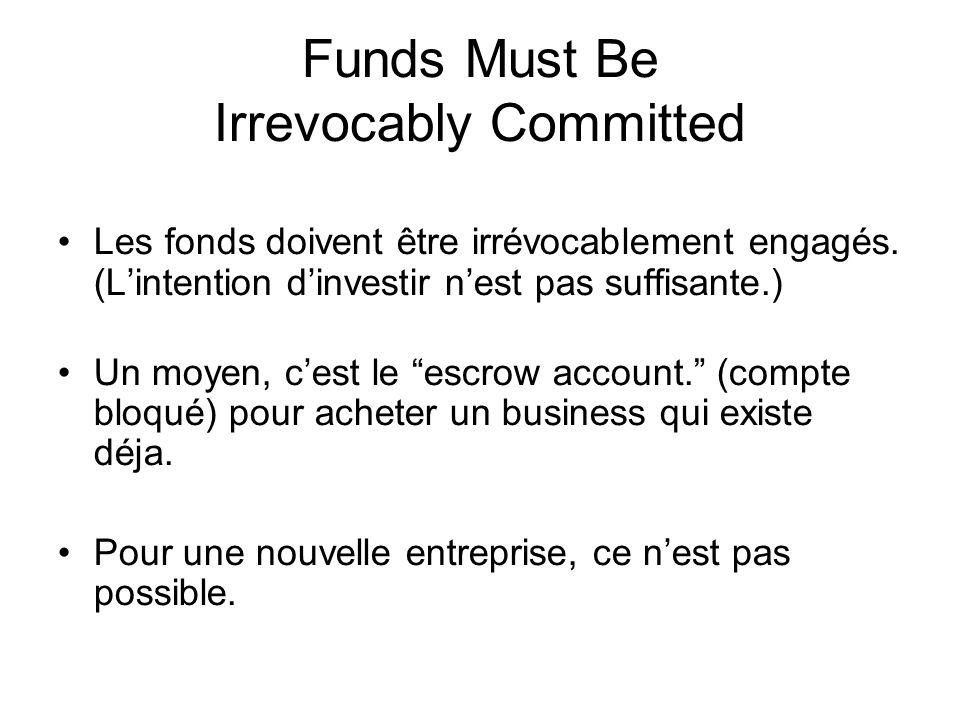 Funds Must Be Irrevocably Committed Les fonds doivent être irrévocablement engagés. (Lintention dinvestir nest pas suffisante.) Un moyen, cest le escr