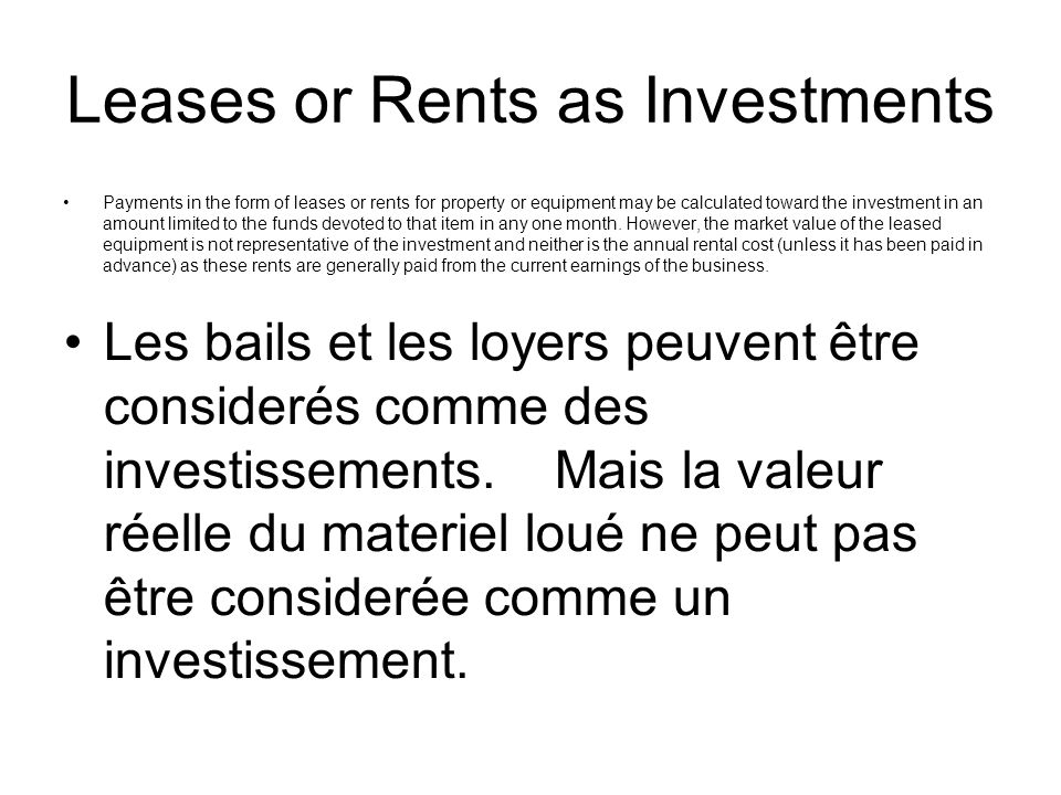 Leases or Rents as Investments Payments in the form of leases or rents for property or equipment may be calculated toward the investment in an amount limited to the funds devoted to that item in any one month.