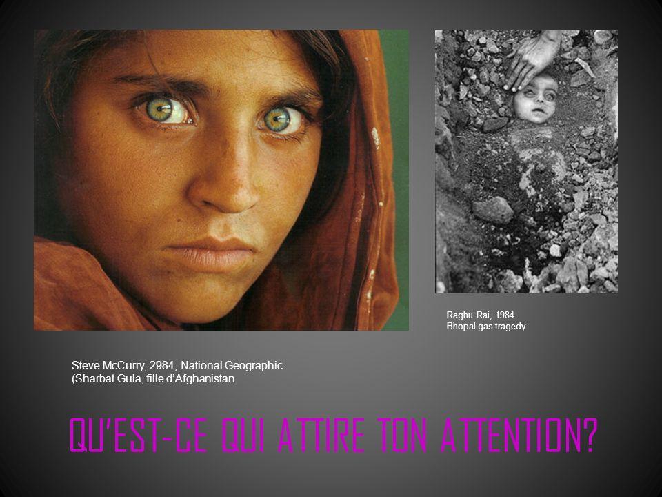 Raghu Rai, 1984 Bhopal gas tragedy Steve McCurry, 2984, National Geographic (Sharbat Gula, fille dAfghanistan QUEST-CE QUI ATTIRE TON ATTENTION?