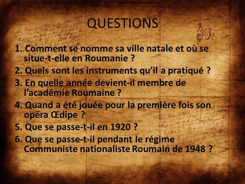 QUESTIONS 1. Comment se nomme sa ville natale et où se situe-t-elle en Roumanie ? 2. Quels sont les instruments quil a pratiqué ? 3. En quelle année d