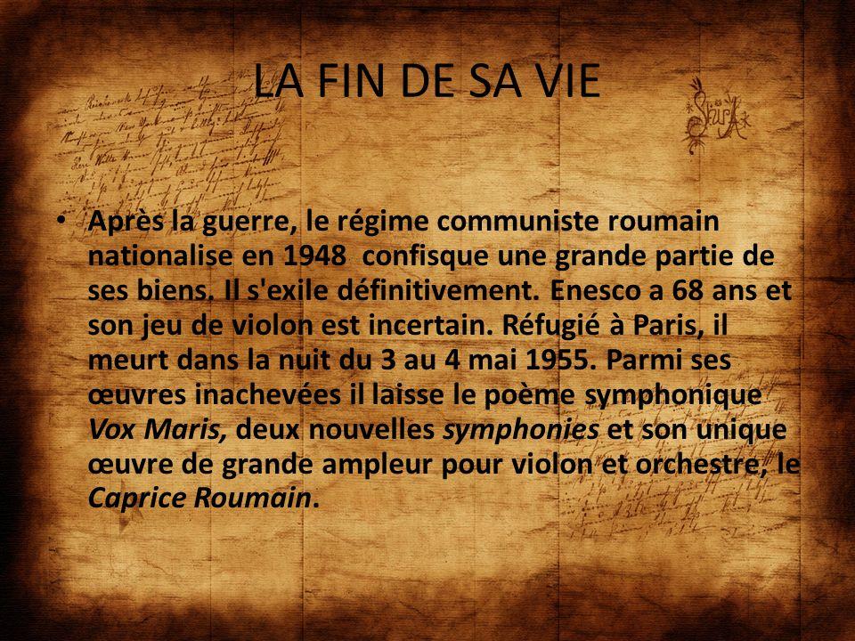 LA FIN DE SA VIE Après la guerre, le régime communiste roumain nationalise en 1948 confisque une grande partie de ses biens. Il s'exile définitivement