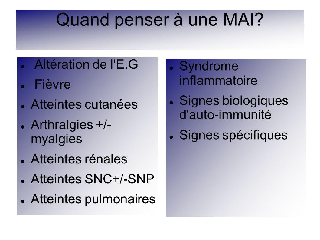 Altération de l'E.G Fièvre Atteintes cutanées Arthralgies +/- myalgies Atteintes rénales Atteintes SNC+/-SNP Atteintes pulmonaires Quand penser à une