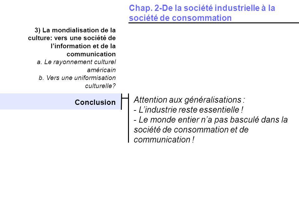 3) La mondialisation de la culture: vers une société de linformation et de la communication a. Le rayonnement culturel américain b. Vers une uniformis