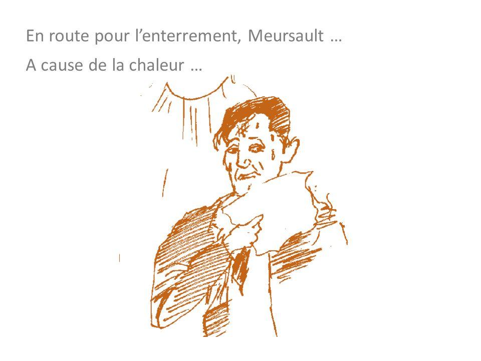 En route pour lenterrement, Meursault … A cause de la chaleur …