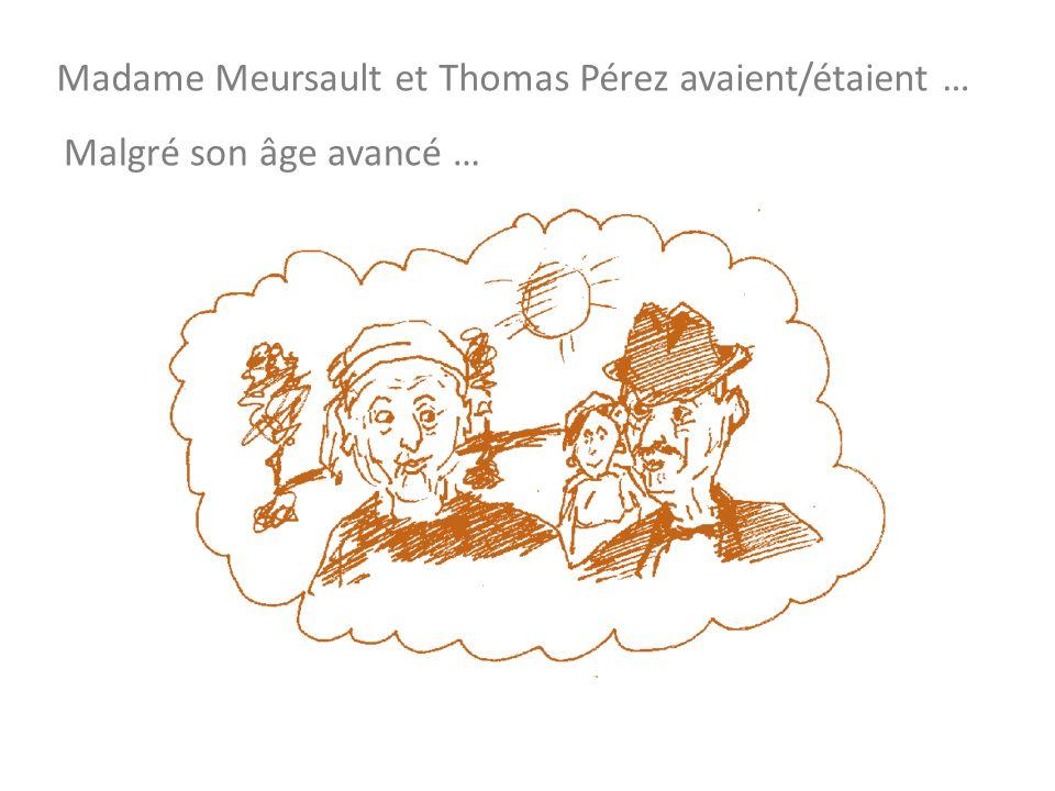 Madame Meursault et Thomas Pérez avaient/étaient … Malgré son âge avancé …