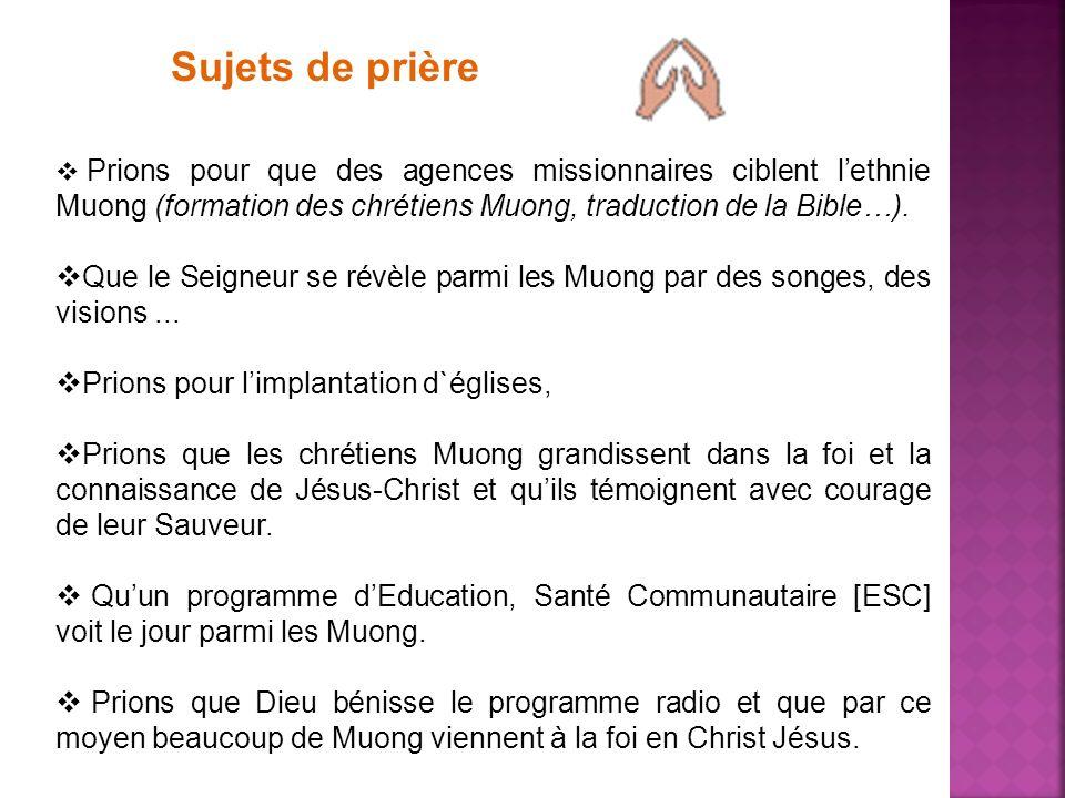 Sujets de prière Prions pour que des agences missionnaires ciblent lethnie Muong (formation des chrétiens Muong, traduction de la Bible…). Que le Seig
