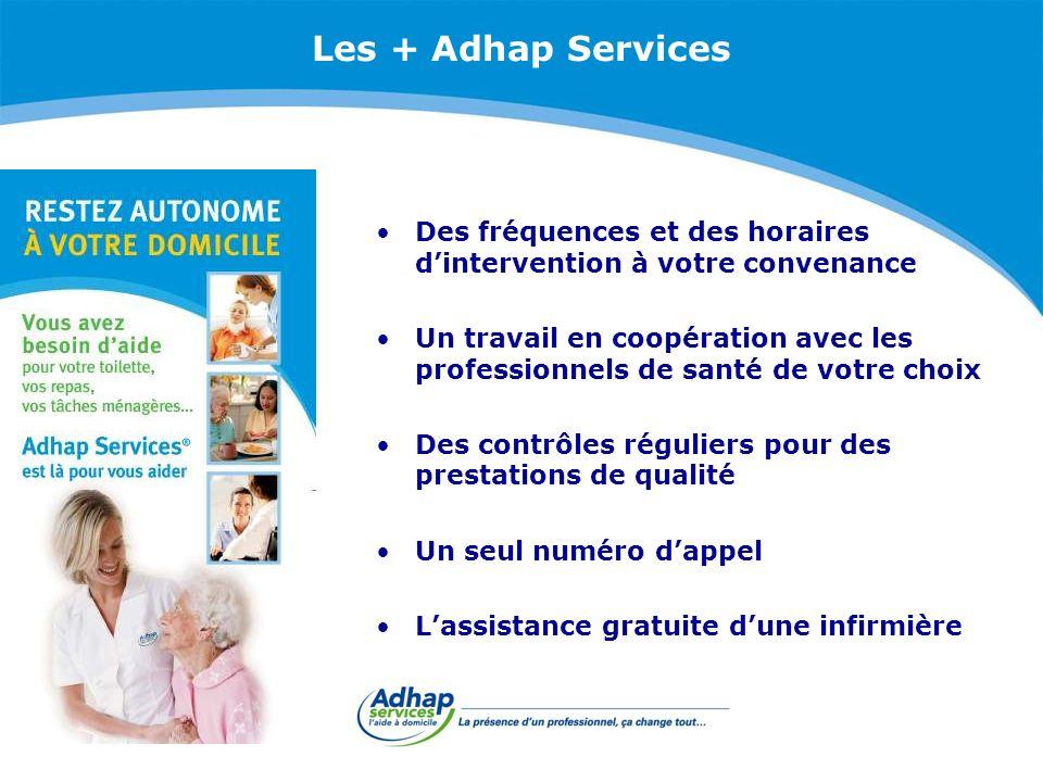 Les + Adhap Services Des fréquences et des horaires dintervention à votre convenance Un travail en coopération avec les professionnels de santé de vot