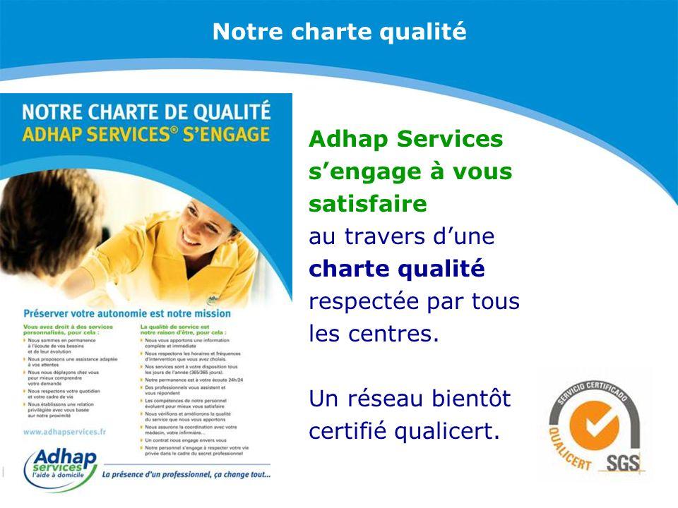 Notre charte qualité Adhap Services sengage à vous satisfaire au travers dune charte qualité respectée par tous les centres. Un réseau bientôt certifi