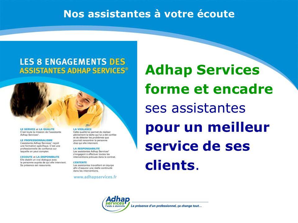 Nos assistantes à votre écoute Adhap Services forme et encadre ses assistantes pour un meilleur service de ses clients.