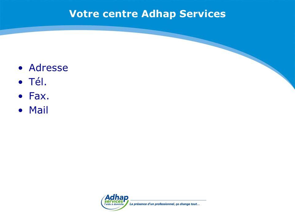 Votre centre Adhap Services Adresse Tél. Fax. Mail