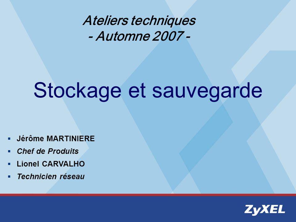 Stockage et sauvegarde Jérôme MARTINIERE Chef de Produits Lionel CARVALHO Technicien réseau Ateliers techniques - Automne 2007 -
