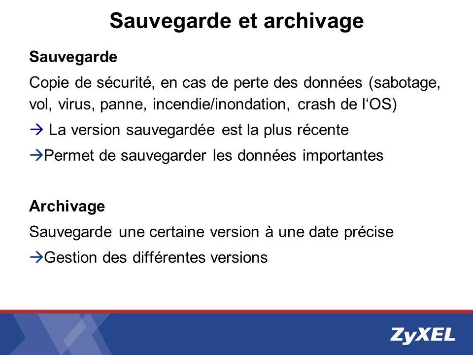 Sauvegarde et archivage Sauvegarde Copie de sécurité, en cas de perte des données (sabotage, vol, virus, panne, incendie/inondation, crash de lOS) La