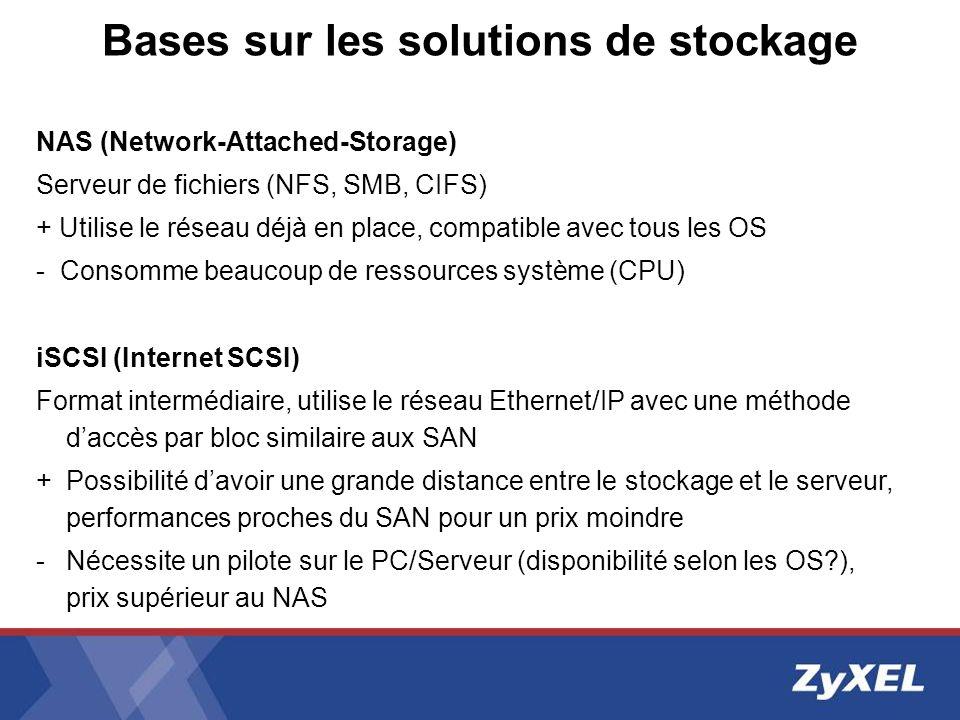 Bases sur les solutions de stockage NAS (Network-Attached-Storage) Serveur de fichiers (NFS, SMB, CIFS) + Utilise le réseau déjà en place, compatible