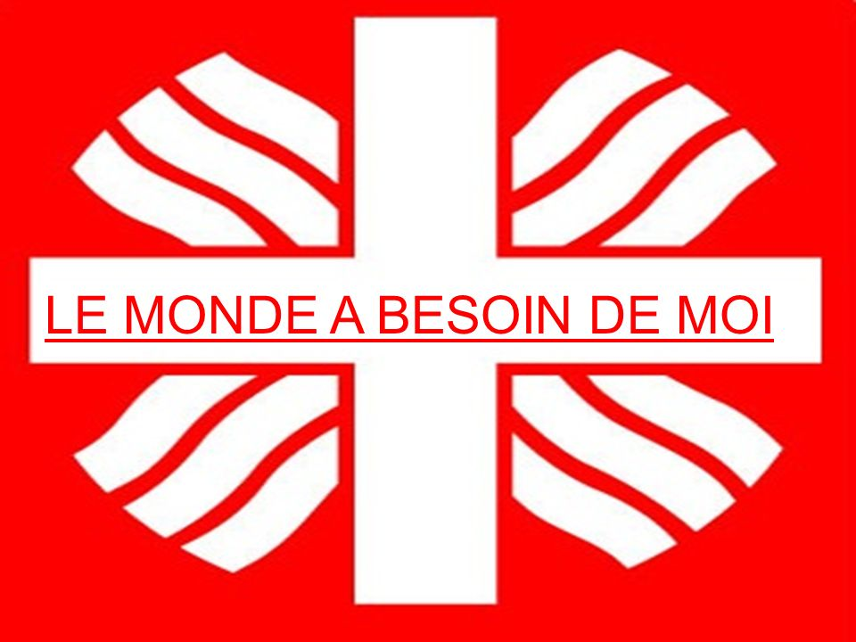 LE MONDE A BESOIN DE MOI