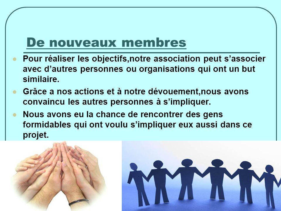 De nouveaux membres Pour réaliser les objectifs,notre association peut sassocier avec dautres personnes ou organisations qui ont un but similaire.