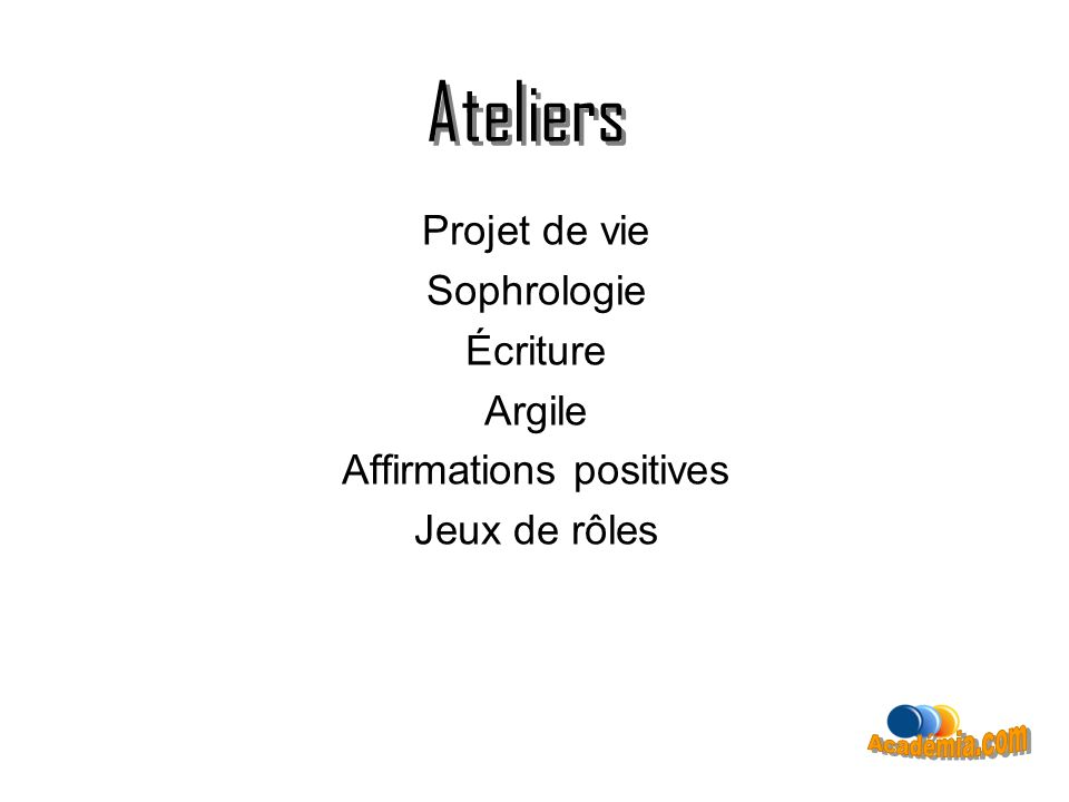 Ateliers Projet de vie Sophrologie Écriture Argile Affirmations positives Jeux de rôles
