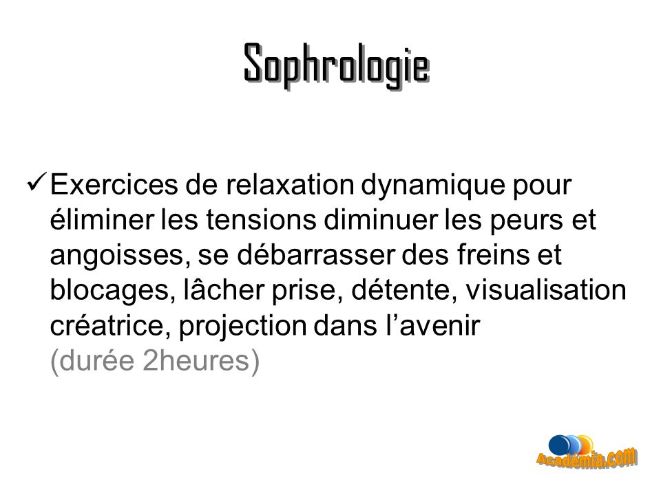 Sophrologie Exercices de relaxation dynamique pour éliminer les tensions diminuer les peurs et angoisses, se débarrasser des freins et blocages, lâche