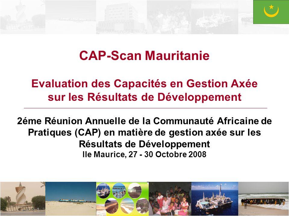 CAP-Scan Mauritanie Evaluation des Capacités en Gestion Axée sur les Résultats de Développement 2éme Réunion Annuelle de la Communauté Africaine de Pr