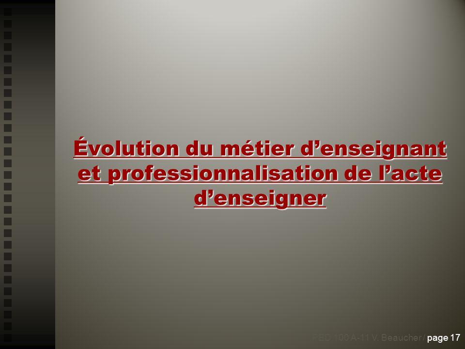 Évolution du métier denseignant et professionnalisation de lacte denseigner PED 100 A-11 V. Beaucher / page 17