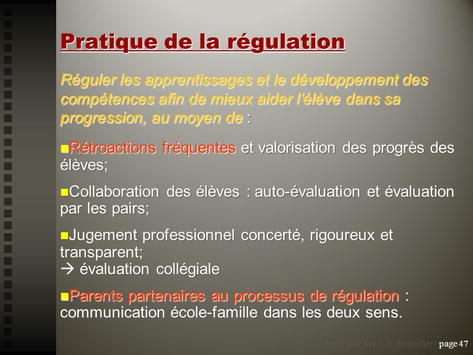 Pratique de la régulation Réguler les apprentissages et le développement des compétences afin de mieux aider lélève dans sa progression, au moyen de :