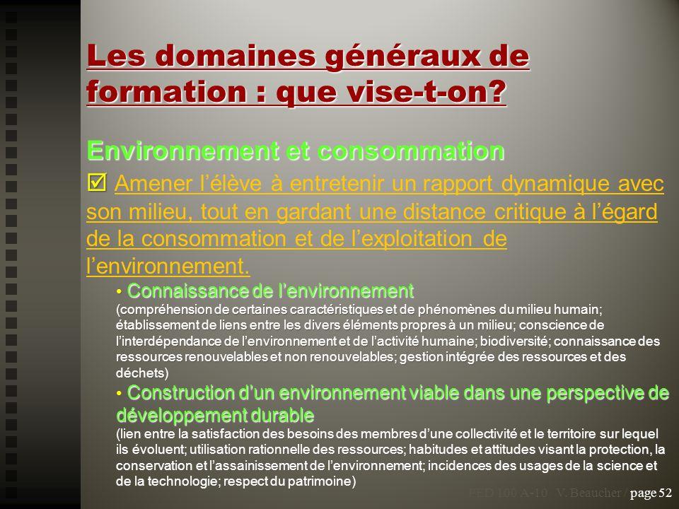 Les domaines généraux de formation : que vise-t-on? Environnement et consommation Amener lélève à entretenir un rapport dynamique avec son milieu, tou