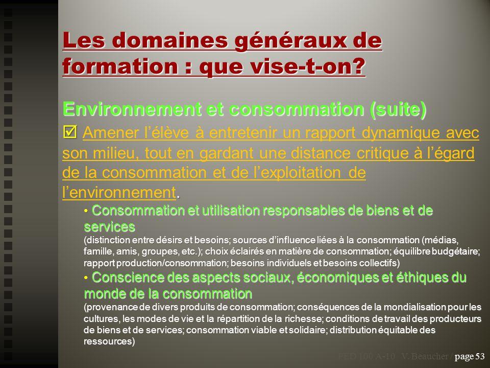 Les domaines généraux de formation : que vise-t-on? Environnement et consommation (suite). Amener lélève à entretenir un rapport dynamique avec son mi