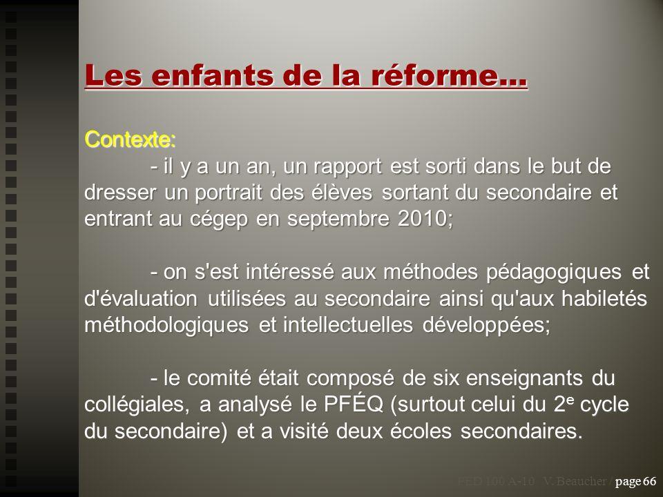 PED 100 A-10 V. Beaucher / page 66 Les enfants de la réforme... Contexte: - il y a un an, un rapport est sorti dans le but de dresser un portrait des