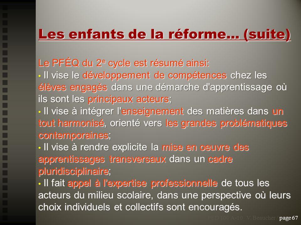 PED 100 A-10 V. Beaucher / page 67 Les enfants de la réforme... (suite) Le PFÉQ du 2 e cycle est résumé ainsi: Il vise le développement de compétences
