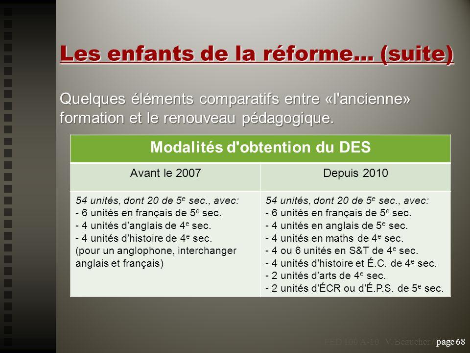 PED 100 A-10 V. Beaucher / page 68 Les enfants de la réforme... (suite) Quelques éléments comparatifs entre «l'ancienne» formation et le renouveau péd