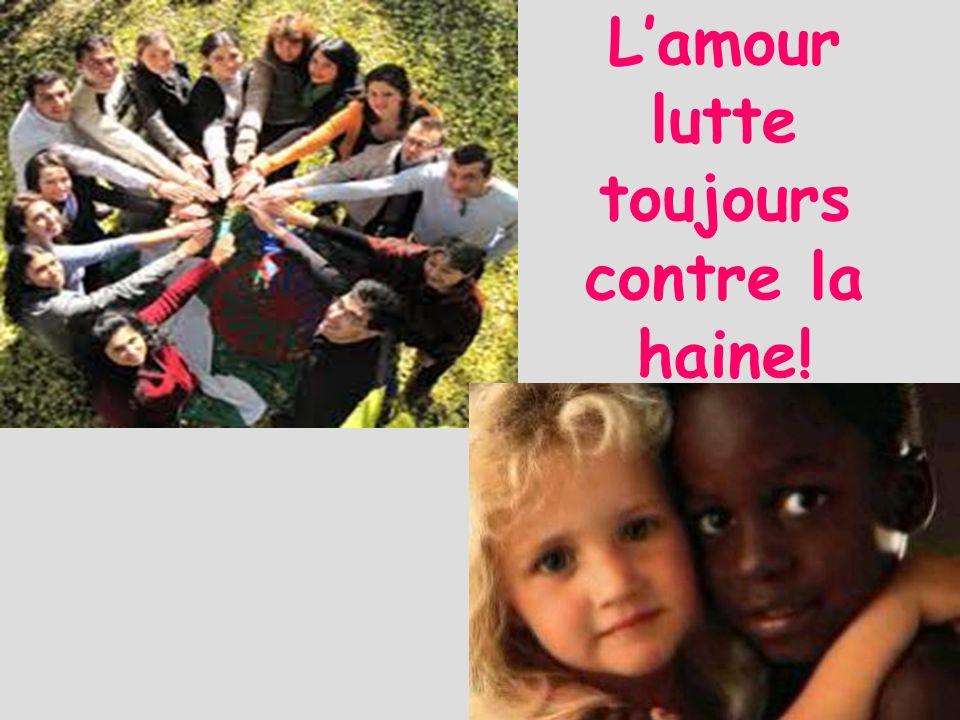 Lamour lutte toujours contre la haine!
