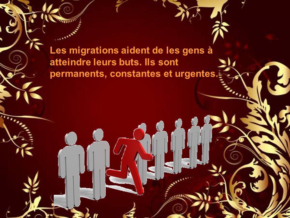 Les migrations aident de les gens à atteindre leurs buts. Ils sont permanents, constantes et urgentes.