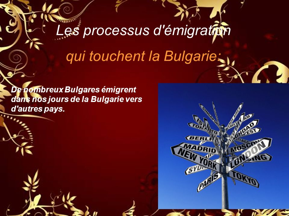Les processus d'émigration qui touchent la Bulgarie: De nombreux Bulgares émigrent dans nos jours de la Bulgarie vers d'autres pays.