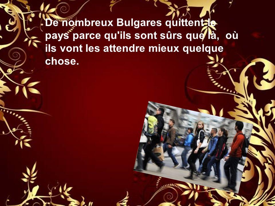 De nombreux Bulgares quittent le pays parce qu'ils sont sûrs que là, où ils vont les attendre mieux quelque chose.
