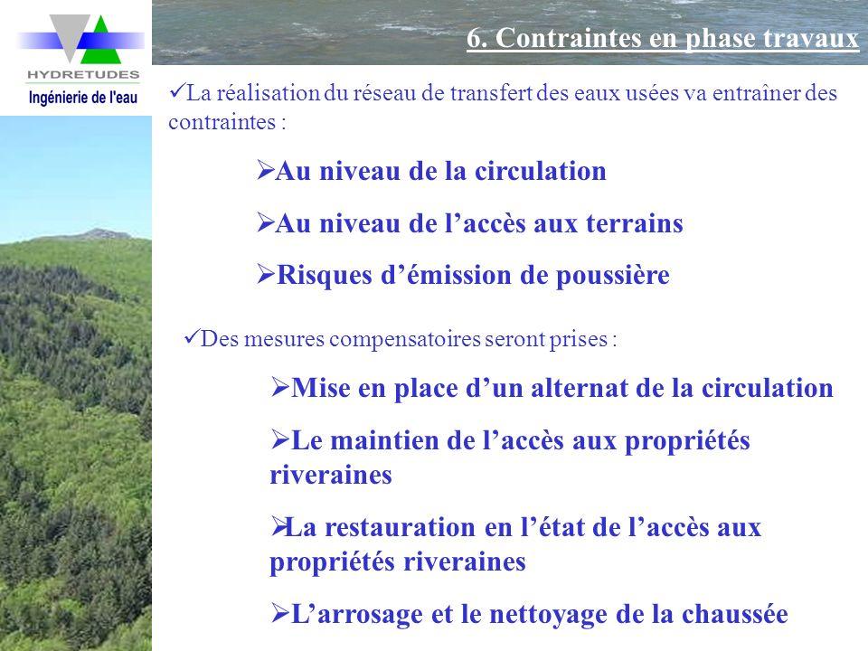6. Contraintes en phase travaux La réalisation du réseau de transfert des eaux usées va entraîner des contraintes : Au niveau de la circulation Au niv