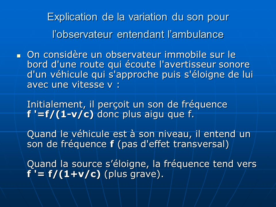 Explication de la variation du son pour lobservateur entendant lambulance On considère un observateur immobile sur le bord d'une route qui écoute l'av