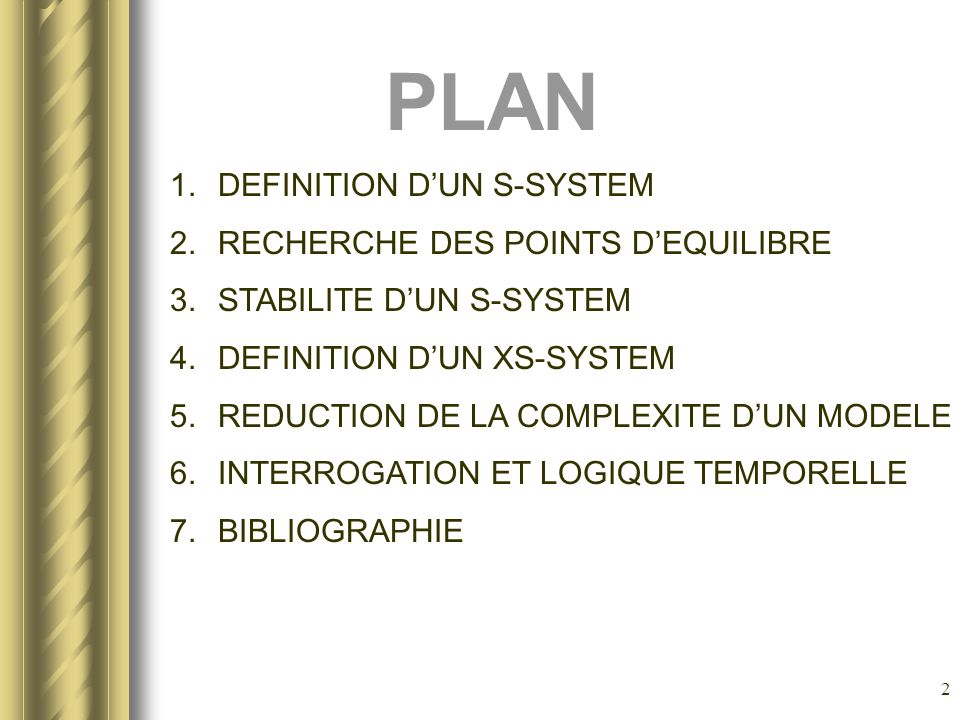 2 PLAN 1.DEFINITION DUN S-SYSTEM 2.RECHERCHE DES POINTS DEQUILIBRE 3.STABILITE DUN S-SYSTEM 4.DEFINITION DUN XS-SYSTEM 5.REDUCTION DE LA COMPLEXITE DU