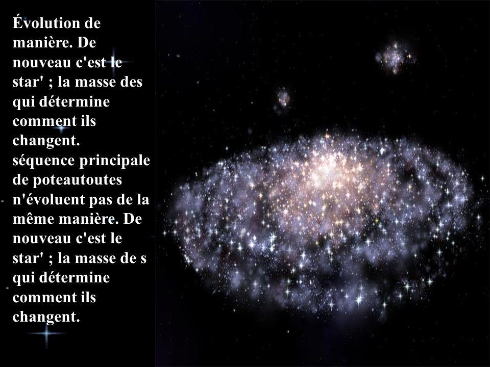 Évolution de manière. De nouveau c'est le star' ; la masse des qui détermine comment ils changent. séquence principale de poteautoutes n'évoluent pas