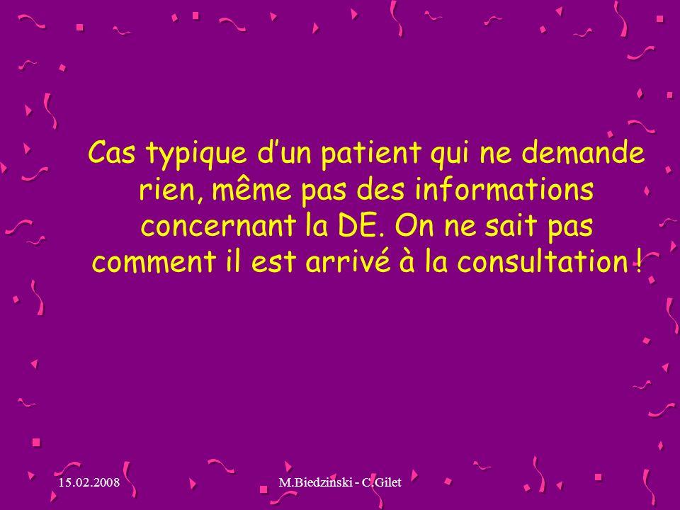 15.02.2008M.Biedzinski - C.Gilet Cas typique dun patient qui ne demande rien, même pas des informations concernant la DE.